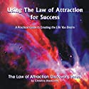Using the Law of Attraction for Success: A Practical Guide to Creating the Life You Desire (       UNABRIDGED) by Christine Sherborne Narrated by Billy Squire