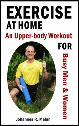 Exercise At Home – An Upper-body Workout for Busy Men and Women