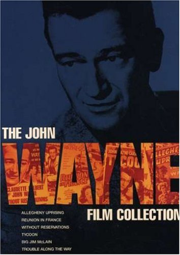 Cover art for  The John Wayne Film Collection (Without Reservations / Allegheny Uprising / Tycoon / Reunion in France / Big Jim McLain / Trouble Along the Way)