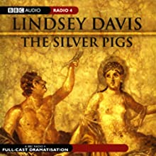 The Silver Pigs: Marcus Didius Falco, Book 1 (Dramatised) Audiobook by Lindsey Davis Narrated by Full Cast