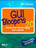 GUI Bloopers 2.0, Second Edition: Common User Interface Design Don'ts and Dos (Interactive Technologies) (0123706432) by Johnson, Jeff