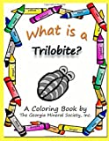 What is a Trilobite?: A  Coloring Book by The Georgia Mineral Society, Inc. (Georgia Mineral Society Coloring Books) (Volume 8)
