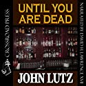 Until You Are Dead Audiobook by John Lutz Narrated by David H. Lawrence XVII