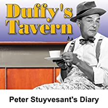 Duffy's Tavern: Peter Stuyvesant's Diary  by Ed Gardner Narrated by Ed Gardner