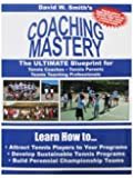 Coaching Mastery: The Ultimate Blueprint for Tennis Coaches, Tennis Parents, and Tennis Teaching Professionals