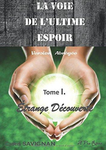 LA VOIE DE L'ULTIME ESPOIR - Tome I Etrange Découverte. VERSION ABREGEE (French Edition)