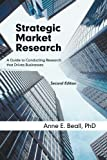 Strategic Market Research: A Guide to Conducting Research that Drives Businesses, Second Edition