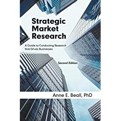 Strategic Market Research: A Guide to Conducting Research that Drives Businesses Second Edition