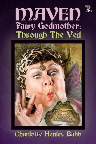 Book: Maven Fairy Godmother - Through the Veil by Charlotte Henley Babb