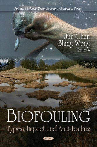 Biofouling: Types, Impact, and Anti-Fouling (Pollution Science, Technology and Abatement)