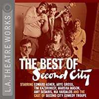 The Best of Second City  by Second City: Chicago's Famed Improv Theatre Narrated by Edward Asner, Tim Kazurinsky, full cast