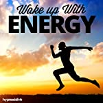 Wake Up with Energy Hypnosis: Bounce Out of Bed Raring to Go, with Hypnosis | Hypnosis Live