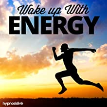 Wake Up with Energy Hypnosis: Bounce Out of Bed Raring to Go, with Hypnosis Speech by  Hypnosis Live Narrated by  Hypnosis Live