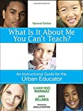 img - for What Is It About Me You Can't Teach?: An Instructional Guide for the Urban Educator book / textbook / text book
