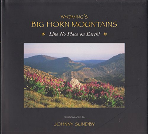 Wyoming's Big Horn Mountains : Like No Place on Earth