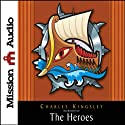 The Heroes: Greek Fairytales for My Children (       UNABRIDGED) by Charles Kingsley Narrated by Robin Field