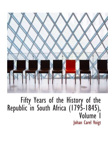 Fifty Years of the History of the Republic in South Africa (1795-1845), Volume I