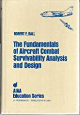 The Fundamentals of Aircraft Combat Survivability Analysis and Design by Robert E. Ball