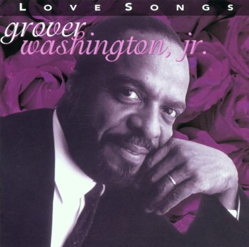 Love Songs by Grover Washington Jr.