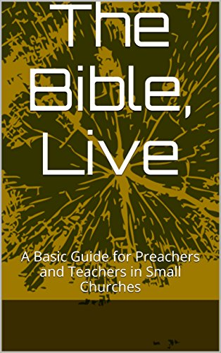 The Bible, Live: A Basic Guide for Preachers and Teachers in Small Churches