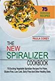 The New Spiralizer Cookbook: 75 Exciting Vegetable Spiralizer Recipes For Paleo, Gluten-Free, Low Carb, Dairy Free And Other Healthy Diets