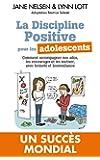 La Discipline positive pour les adolescents : Comment accompagner nos ados, les encourager et les motiver, avec fermet� et bienveillance