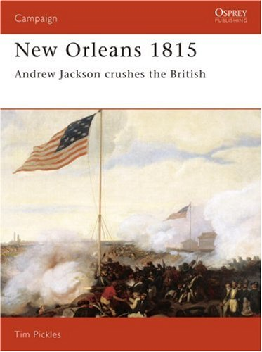 New Orleans 1815: Andrew Jackson Crushes the British (Osprey Military Campaign)