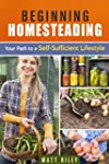 Beginning Homesteading: Your Path to...