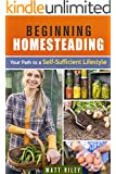 Beginning Homesteading: Your Path to a Self-Sufficient Lifestyle (Prepper's Survival Gardening & Pantry Stockpile) (English Edition)