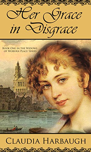 Book: Her Grace in Disgrace (The Widows of Woburn Place) by Claudia Harbaugh