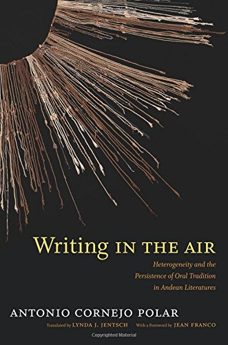 Writing in the Air: Heterogeneity and the Persistence of Oral Tradition in Andean Literatures