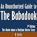 An Unauthorized Guide to The Babadook: The Movie About a Bedtime Horror Story: 3rd Edition | D. Carter