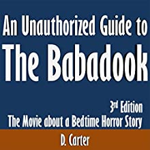 An Unauthorized Guide to The Babadook: The Movie About a Bedtime Horror Story: 3rd Edition (       UNABRIDGED) by D. Carter Narrated by Tom McElroy