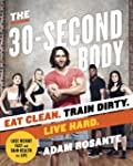 The 30-Second Body: Eat Clean. Train...