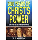 img - for [ 2,000 YEARS OF CHRIST'S POWER, PART THREE: RENAISSANCE AND REFORMATION ] By Needham, N R ( Author) 2003 [ Paperback ] book / textbook / text book