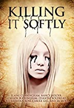 Killing It Softly: A Digital Horror Fiction Anthology Of Short Stories (the Best