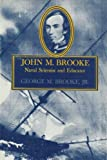 John M. Brooke, Naval Scientist and Educator