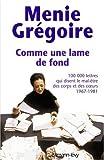 echange, troc Menie Grégoire - Comme une lame de fond : Cent mille lettres qui disent le mal-être des corps et des coeurs, 1967-1981