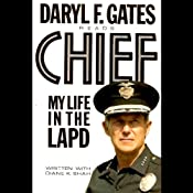 Chief: My Life in the LAPD | [Daryl F. Gates, Diane K. Shah]
