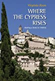 img - for Where the Cypress Rises: Making a home in Umbria book / textbook / text book