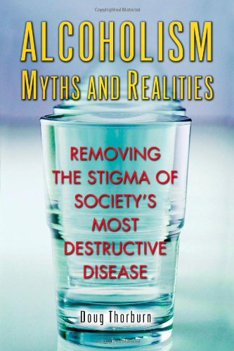Alcoholism Myths and Realities: Removing the Stigma of Society's Most Destructive Disease