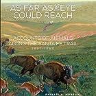 As Far as the Eye Could Reach: Accounts of Animals Along the Santa Fe Trail, 1821-1880 Hörbuch von Phyllis S. Morgan Gesprochen von: Sally Martin