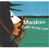 Mwakwa-Talks to the Loon: A Cree Story for Children