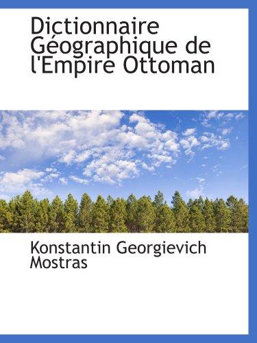 Dictionnaire Géographique de l ' Empire Ottoman
