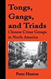 img - for Tongs, Gangs, and Triads: Chinese Crime Groups in North America by Huston, Peter(June 27, 2001) Paperback book / textbook / text book