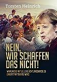 Image de Nein, wir schaffen das nicht!: Warum die aktuelle Flüchtlingskrise zu einer Staatskrise wird