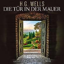 Die Tür in der Mauer Hörbuch von Herbert George Wells, Thomas Tippner Gesprochen von: Matthias Ernst Holzmann