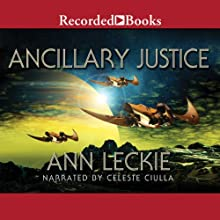 Ancillary Justice Audiobook by Ann Leckie Narrated by Celeste Ciulla