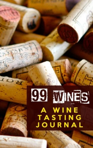 99 Wines: A Wine Tasting Journal: Wine Corks Wine Tasting Journal / Diary / Notebook for Wine Lovers (SipSwirlSwallow 99 Wines Wine Tasting Journals) (Volume 4) by SipSwirlSwallow