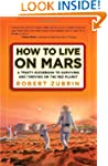 How to Live on Mars: A Trusty Guidebo...